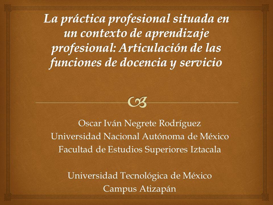 Oscar Iván Negrete Rodríguez Universidad Nacional Autónoma de México Facultad de Estudios Superiores Iztacala Universidad Tecnológica de México Campus