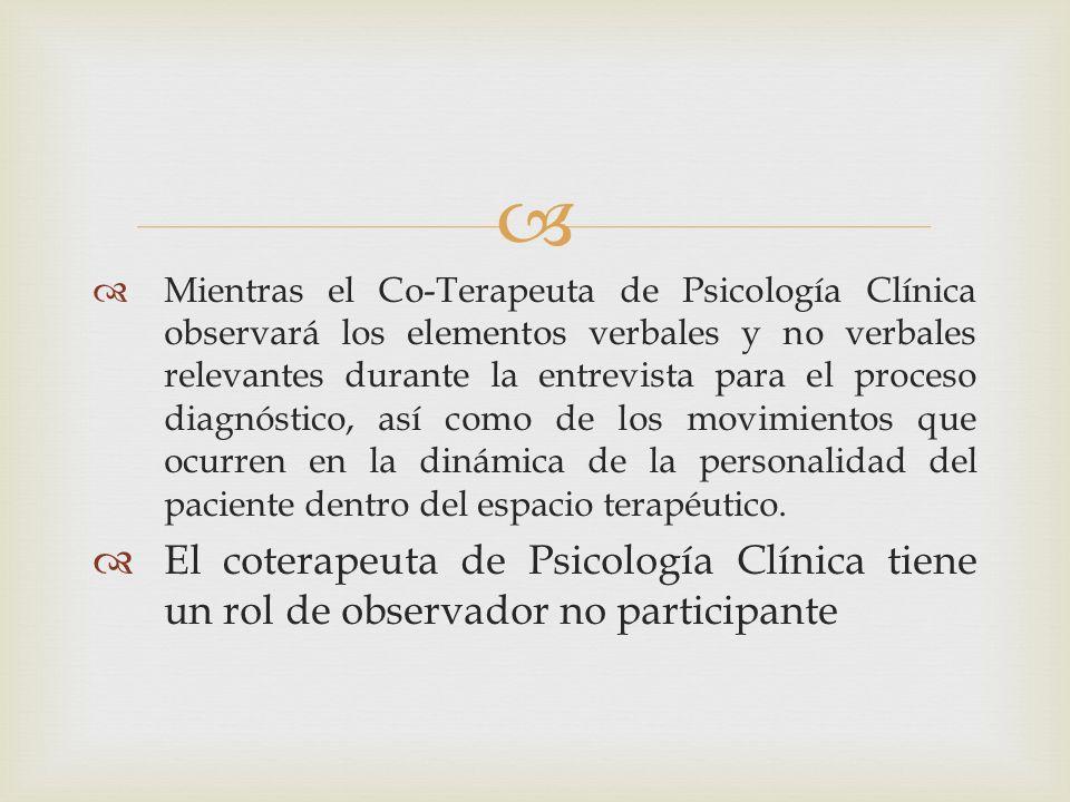 Mientras el Co-Terapeuta de Psicología Clínica observará los elementos verbales y no verbales relevantes durante la entrevista para el proceso diagnós