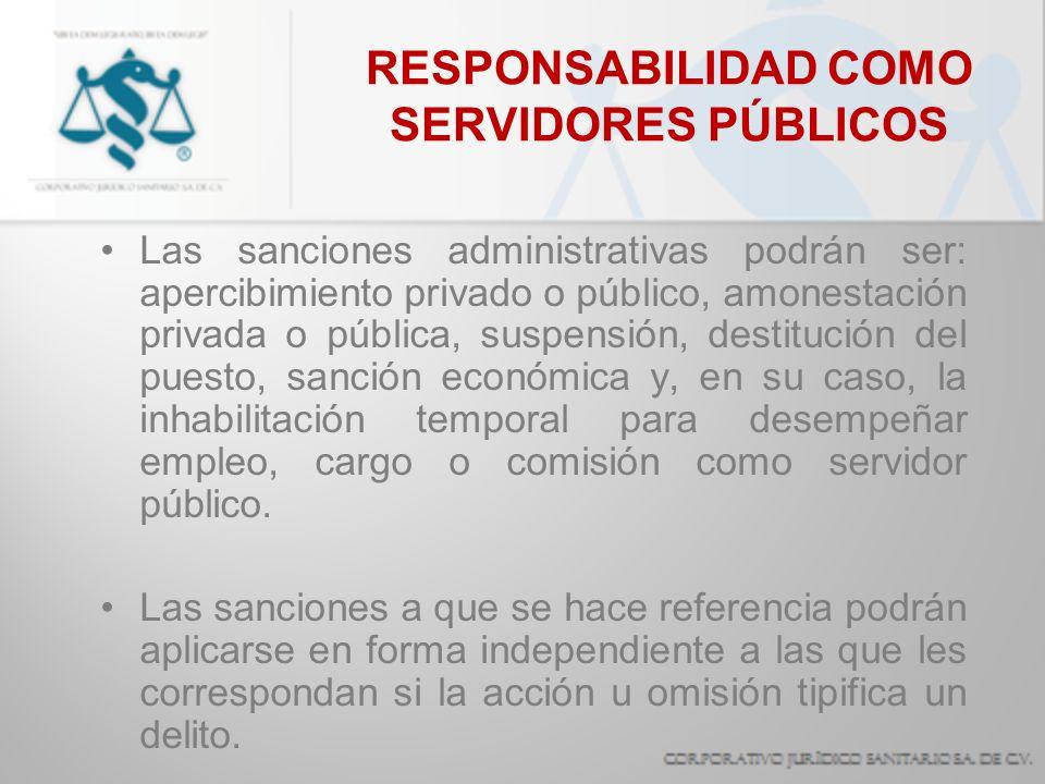 Las sanciones administrativas podrán ser: apercibimiento privado o público, amonestación privada o pública, suspensión, destitución del puesto, sanció
