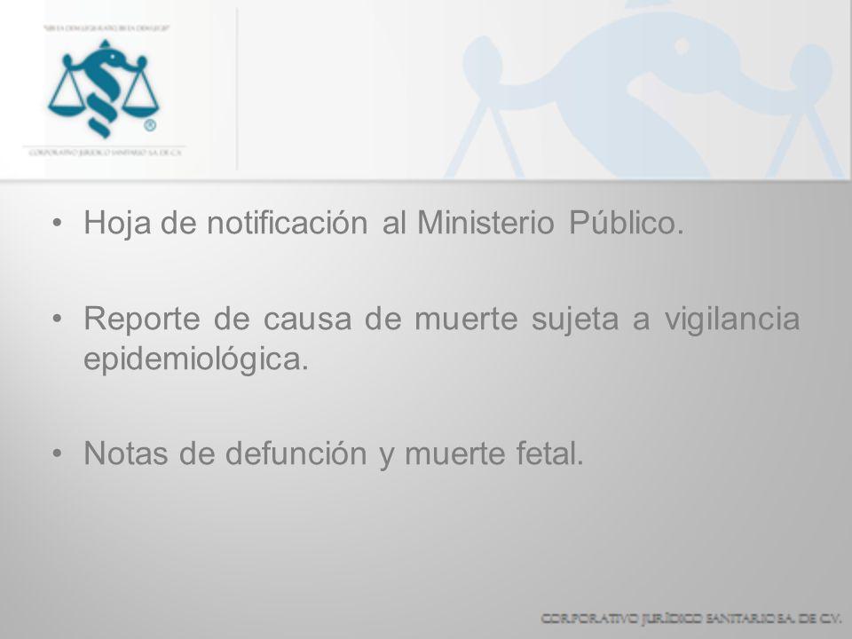 Hoja de notificación al Ministerio Público. Reporte de causa de muerte sujeta a vigilancia epidemiológica. Notas de defunción y muerte fetal.