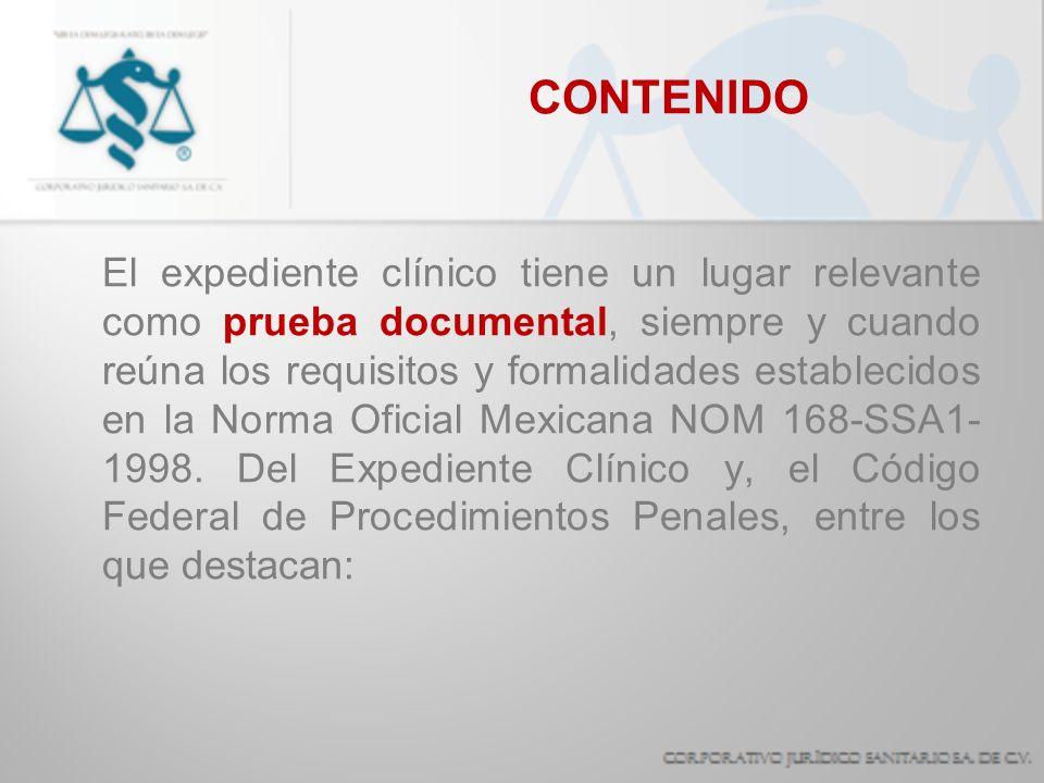 CONTENIDO El expediente clínico tiene un lugar relevante como prueba documental, siempre y cuando reúna los requisitos y formalidades establecidos en