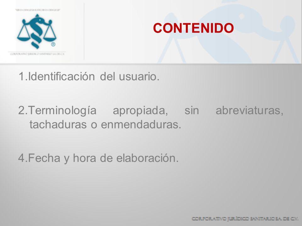 CONTENIDO 1.Identificación del usuario. 2.Terminología apropiada, sin abreviaturas, tachaduras o enmendaduras. 4.Fecha y hora de elaboración.