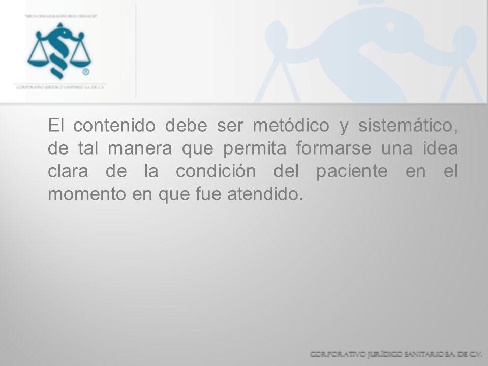 El contenido debe ser metódico y sistemático, de tal manera que permita formarse una idea clara de la condición del paciente en el momento en que fue