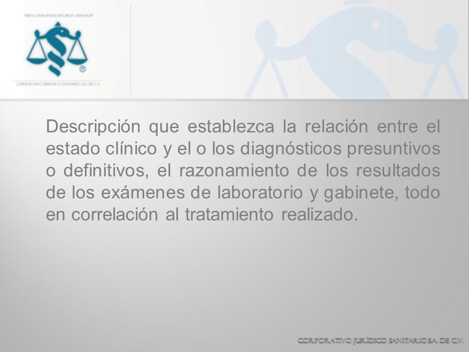 Descripción que establezca la relación entre el estado clínico y el o los diagnósticos presuntivos o definitivos, el razonamiento de los resultados de