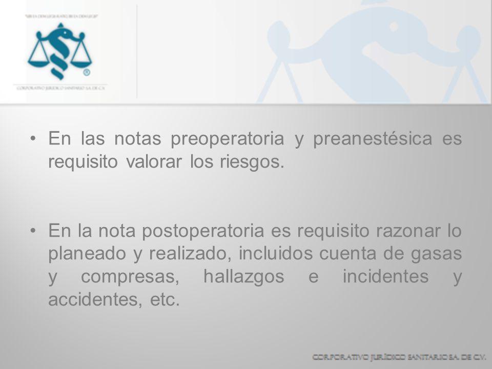 En las notas preoperatoria y preanestésica es requisito valorar los riesgos. En la nota postoperatoria es requisito razonar lo planeado y realizado, i