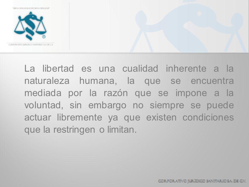 La libertad es una cualidad inherente a la naturaleza humana, la que se encuentra mediada por la razón que se impone a la voluntad, sin embargo no sie