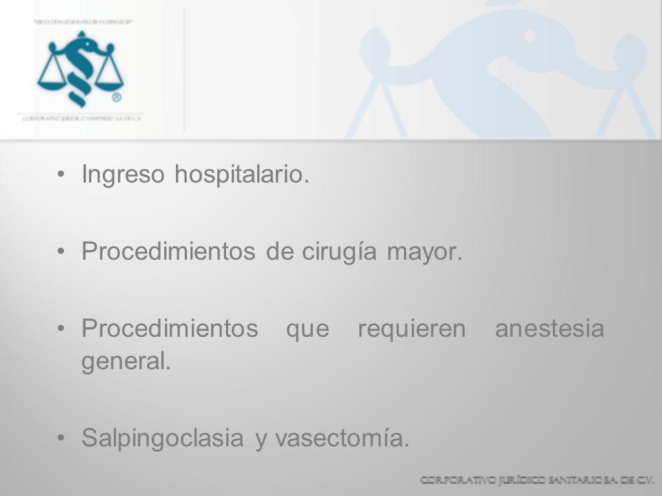 Ingreso hospitalario. Procedimientos de cirugía mayor. Procedimientos que requieren anestesia general. Salpingoclasia y vasectomía.