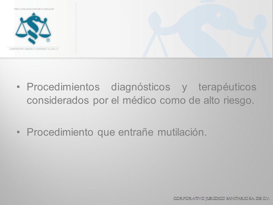 Procedimientos diagnósticos y terapéuticos considerados por el médico como de alto riesgo. Procedimiento que entrañe mutilación.