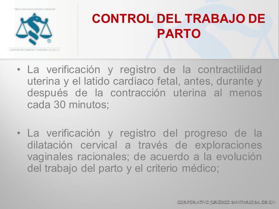 CONTROL DEL TRABAJO DE PARTO La verificación y registro de la contractilidad uterina y el latido cardiaco fetal, antes, durante y después de la contra