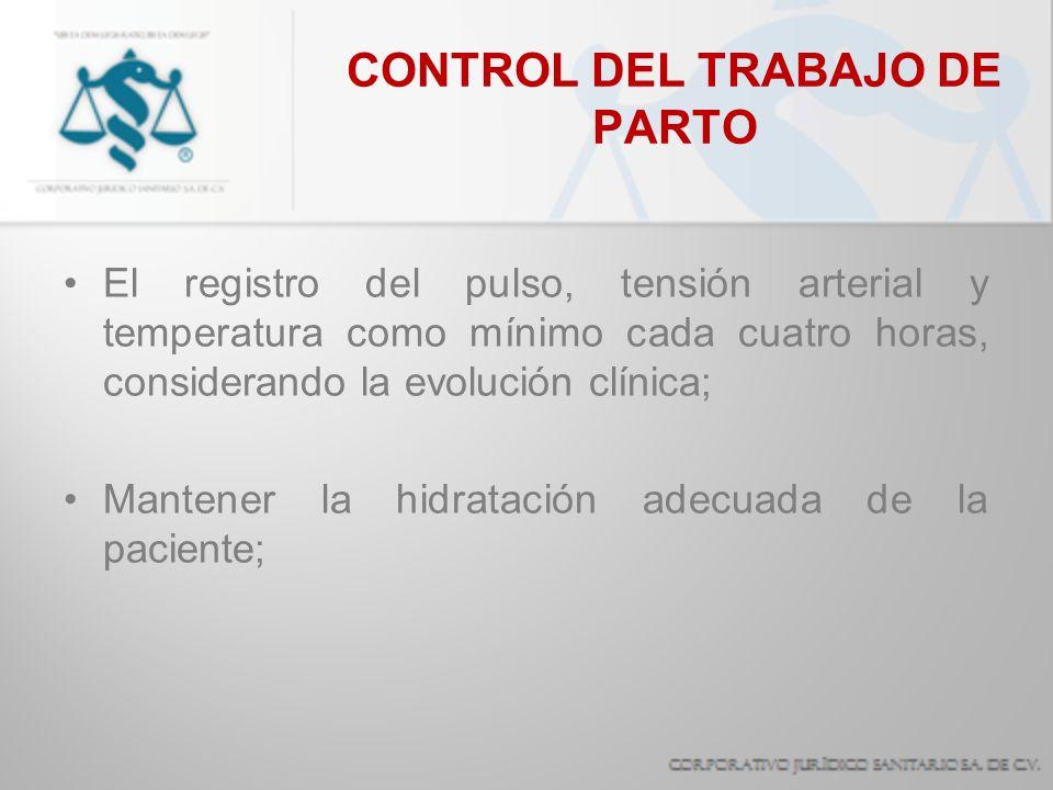 CONTROL DEL TRABAJO DE PARTO El registro del pulso, tensión arterial y temperatura como mínimo cada cuatro horas, considerando la evolución clínica; M