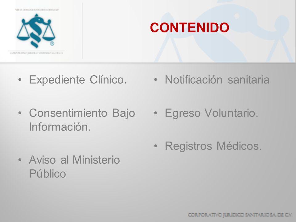 CONTENIDO Expediente Clínico. Consentimiento Bajo Información. Aviso al Ministerio Público Notificación sanitaria Egreso Voluntario. Registros Médicos