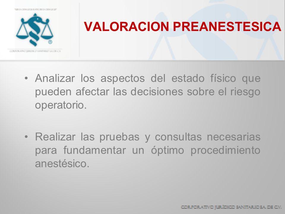VALORACION PREANESTESICA Analizar los aspectos del estado físico que pueden afectar las decisiones sobre el riesgo operatorio. Realizar las pruebas y