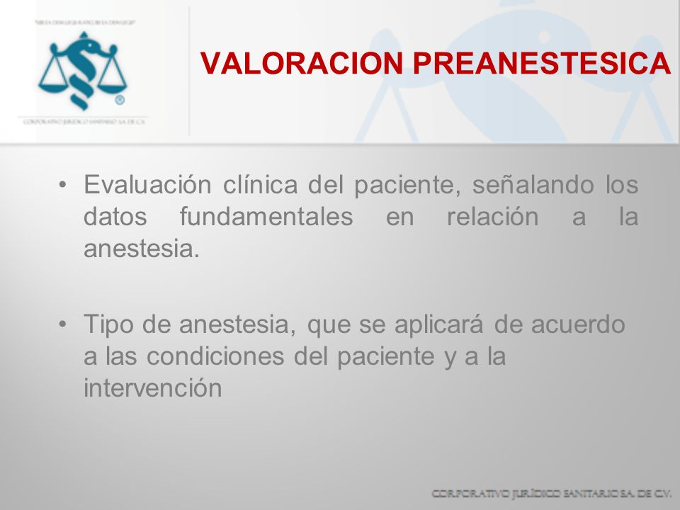 VALORACION PREANESTESICA Evaluación clínica del paciente, señalando los datos fundamentales en relación a la anestesia. Tipo de anestesia, que se apli