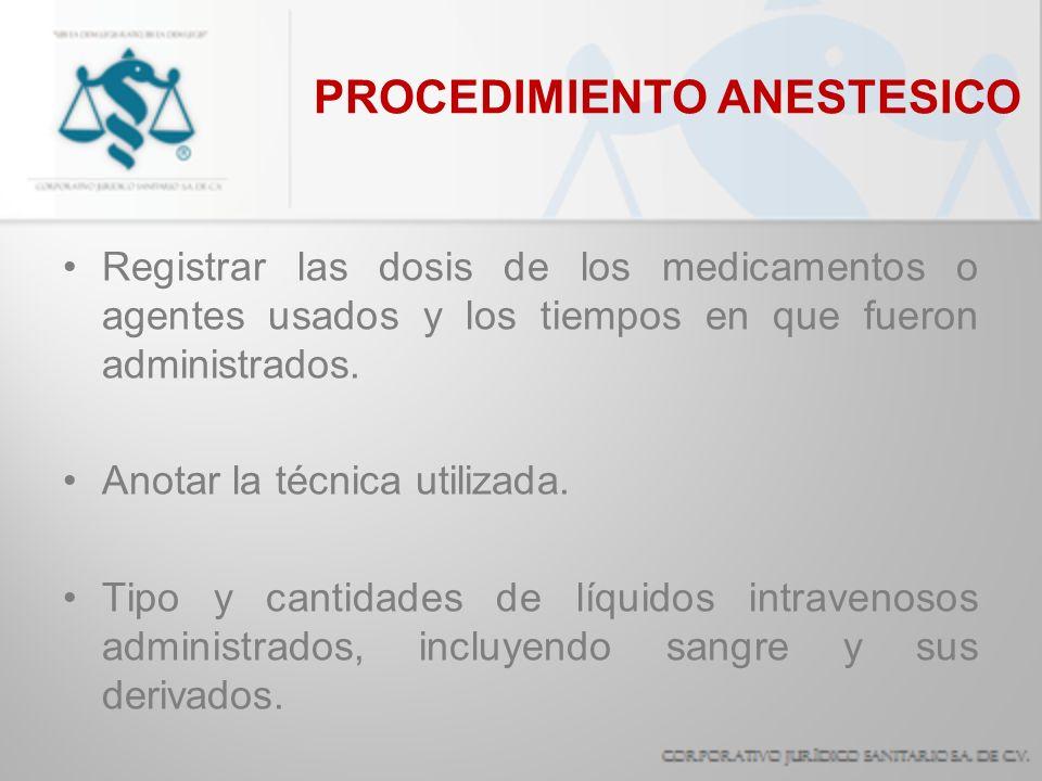 PROCEDIMIENTO ANESTESICO Registrar las dosis de los medicamentos o agentes usados y los tiempos en que fueron administrados. Anotar la técnica utiliza