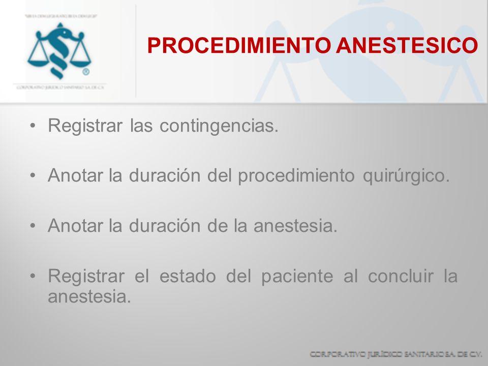 PROCEDIMIENTO ANESTESICO Registrar las contingencias. Anotar la duración del procedimiento quirúrgico. Anotar la duración de la anestesia. Registrar e