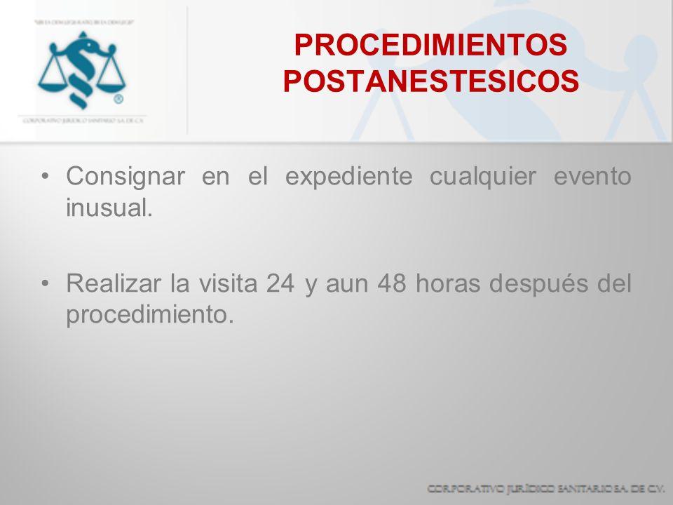 PROCEDIMIENTOS POSTANESTESICOS Consignar en el expediente cualquier evento inusual. Realizar la visita 24 y aun 48 horas después del procedimiento.