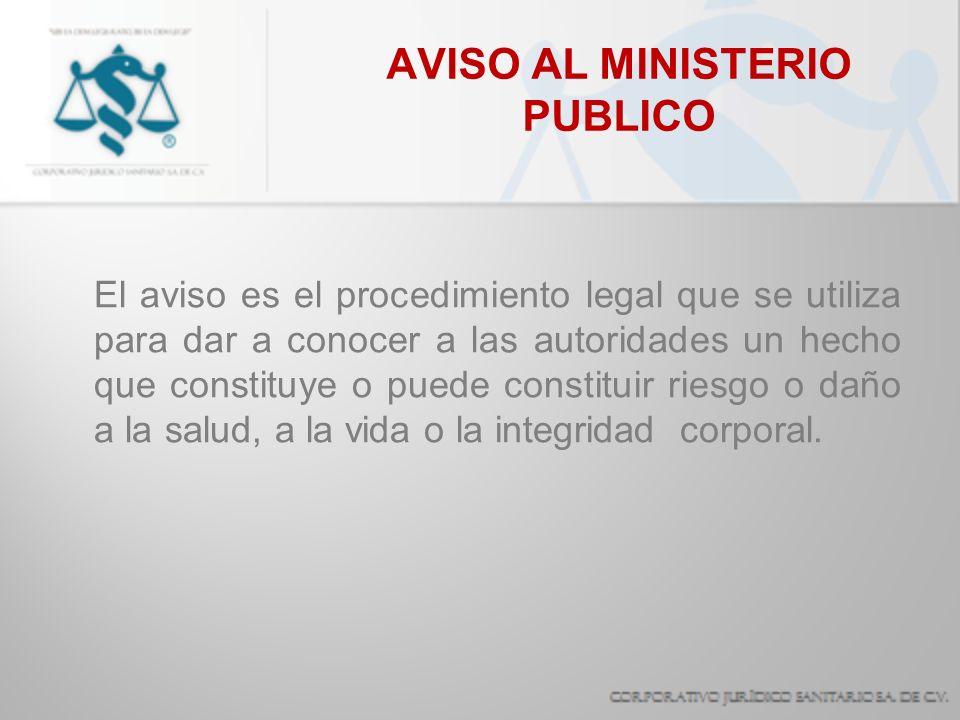 AVISO AL MINISTERIO PUBLICO El aviso es el procedimiento legal que se utiliza para dar a conocer a las autoridades un hecho que constituye o puede con