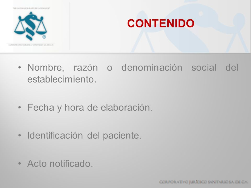 CONTENIDO Nombre, razón o denominación social del establecimiento. Fecha y hora de elaboración. Identificación del paciente. Acto notificado.