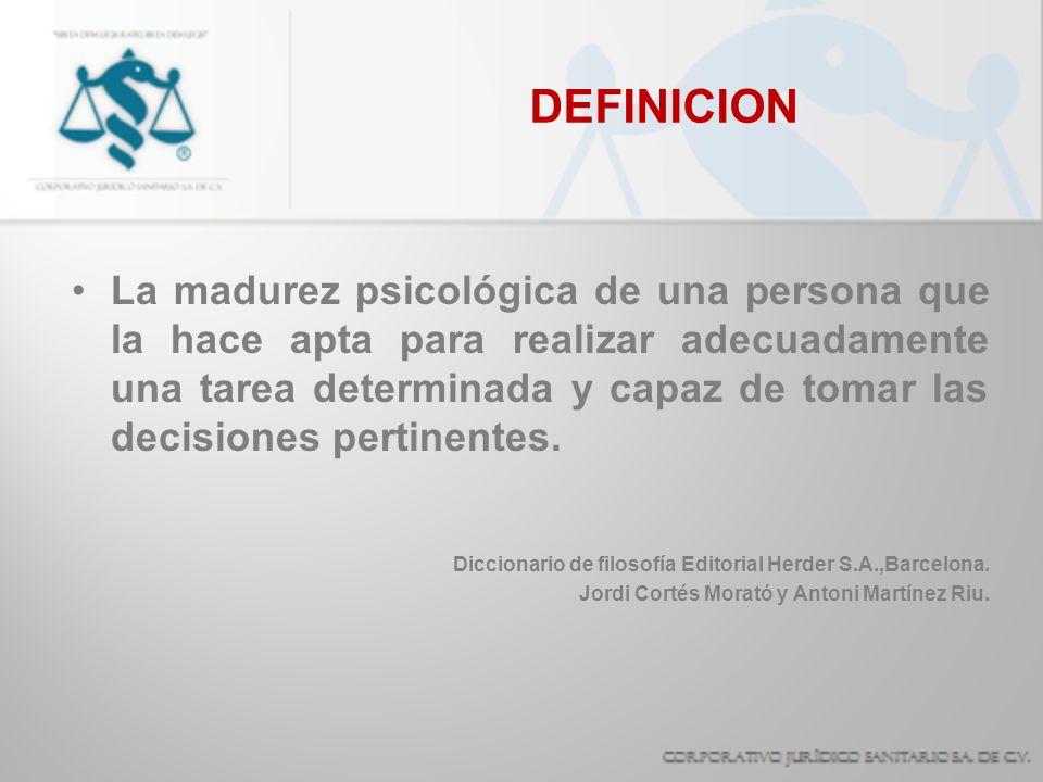 DEFINICION La madurez psicológica de una persona que la hace apta para realizar adecuadamente una tarea determinada y capaz de tomar las decisiones pe