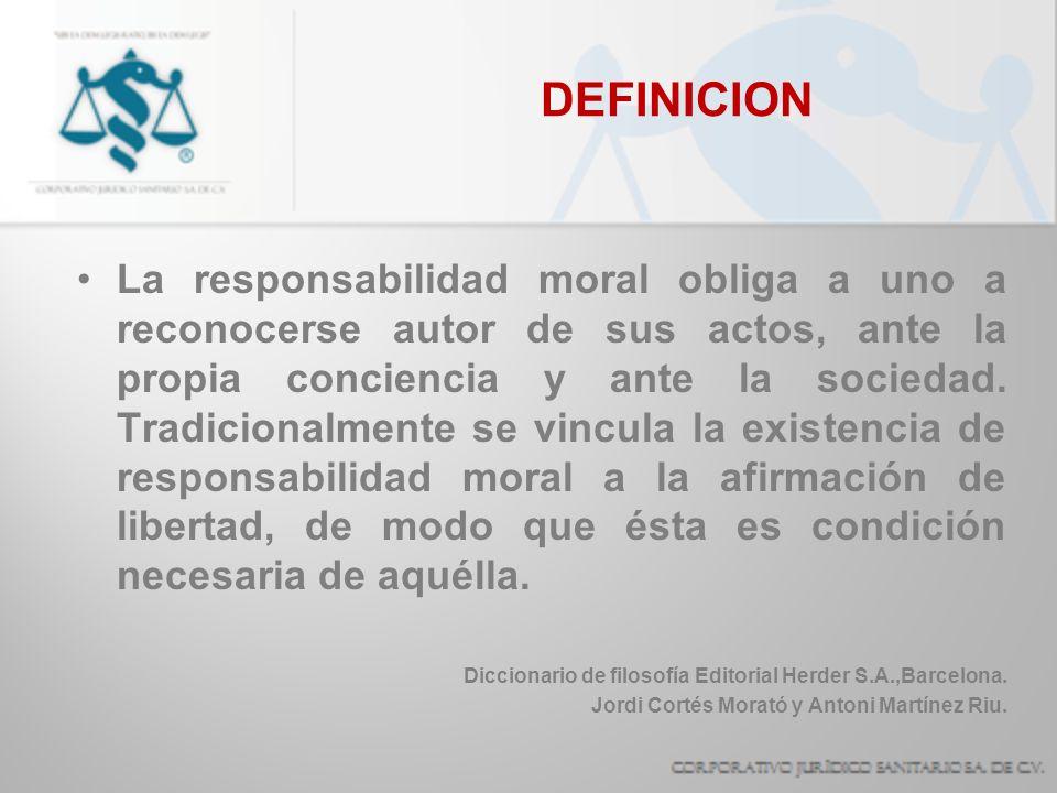 DEFINICION La responsabilidad moral obliga a uno a reconocerse autor de sus actos, ante la propia conciencia y ante la sociedad. Tradicionalmente se v
