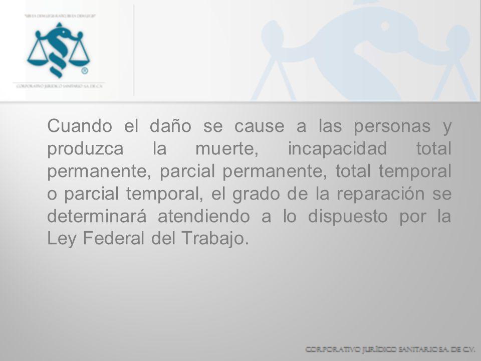 Cuando el daño se cause a las personas y produzca la muerte, incapacidad total permanente, parcial permanente, total temporal o parcial temporal, el g