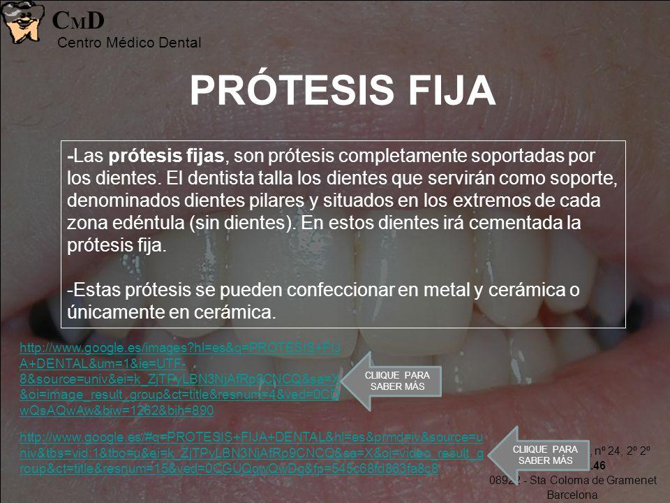 Avda. Sta. Coloma, nº 24, 2º 2º 93-385.93.46 08922 - Sta Coloma de Gramenet Barcelona CMDCMD Centro Médico Dental PRÓTESIS FIJA http://www.google.es/i