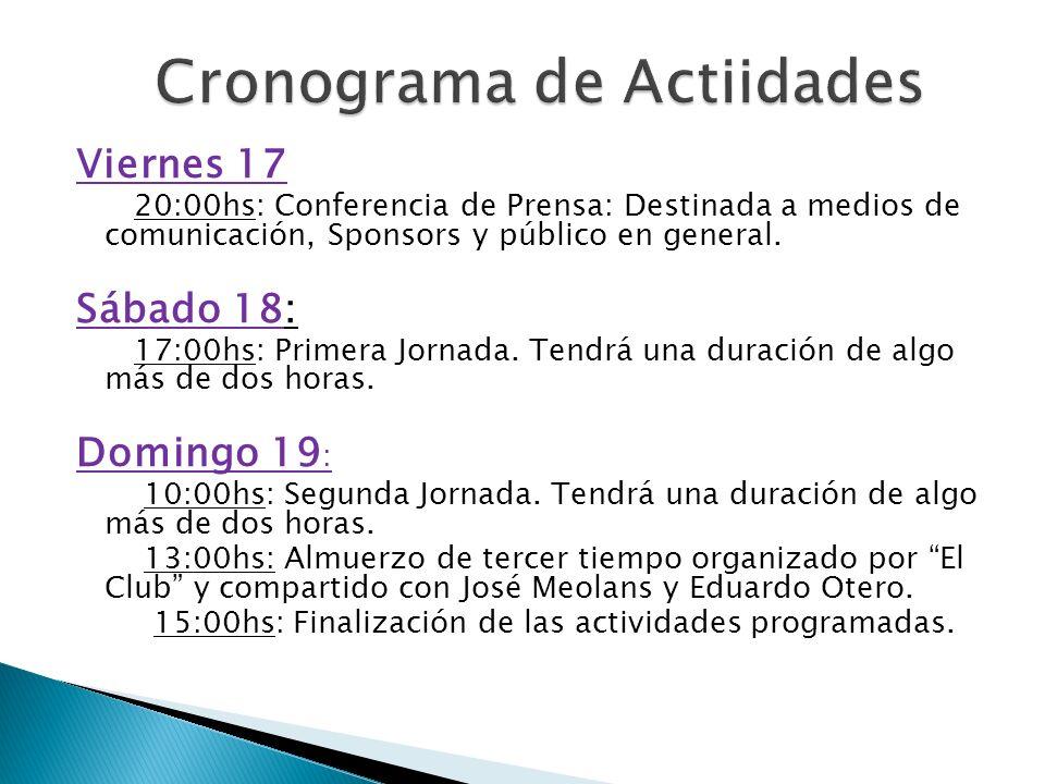 Viernes 17 20:00hs: Conferencia de Prensa: Destinada a medios de comunicación, Sponsors y público en general. Sábado 18: 17:00hs: Primera Jornada. Ten