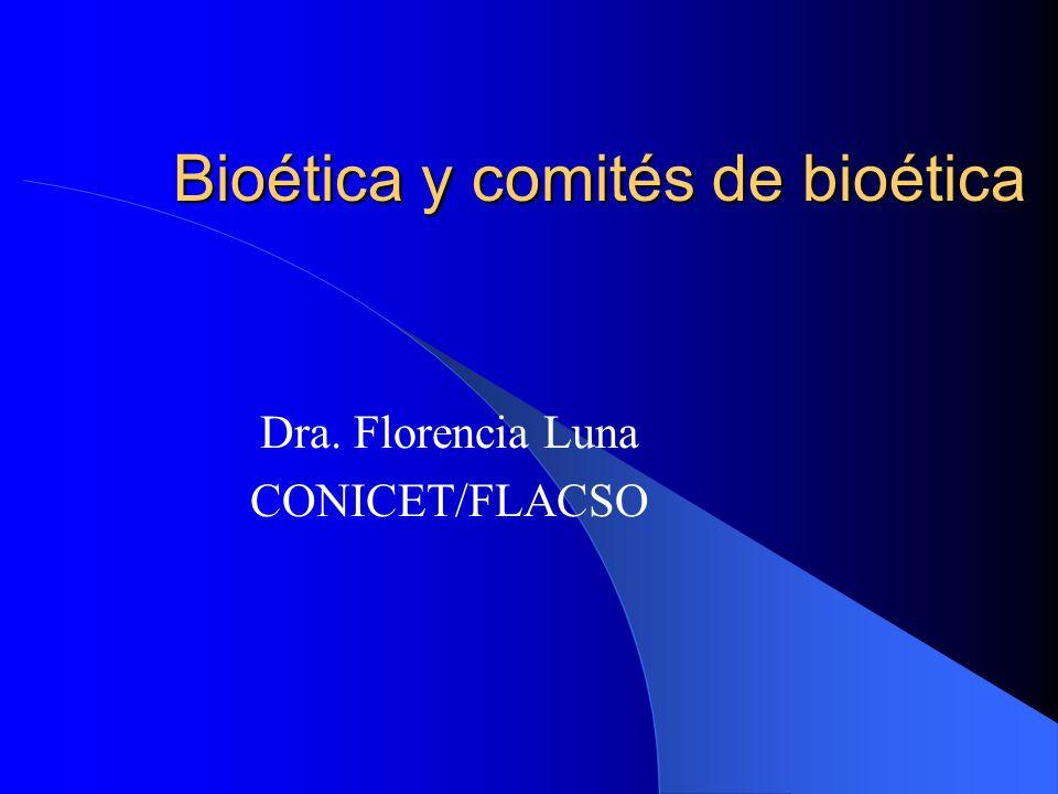 Bioética y comités de bioética Dra. Florencia Luna CONICET/FLACSO