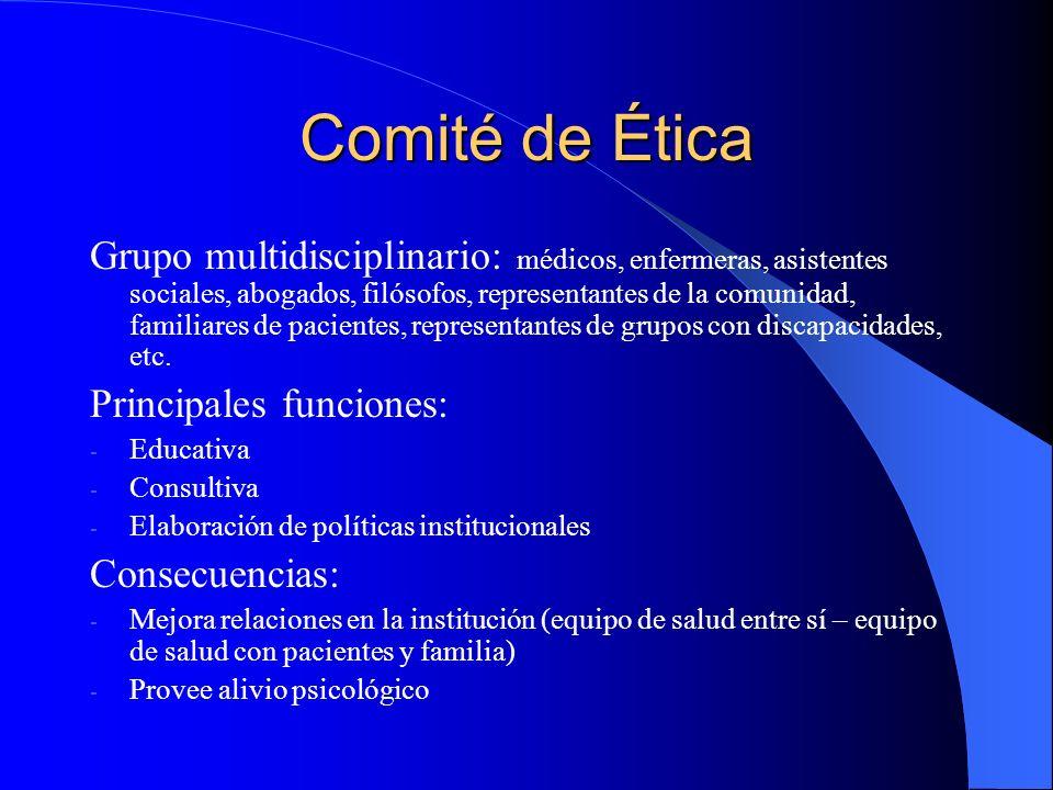 Comité de Ética Grupo multidisciplinario: médicos, enfermeras, asistentes sociales, abogados, filósofos, representantes de la comunidad, familiares de pacientes, representantes de grupos con discapacidades, etc.