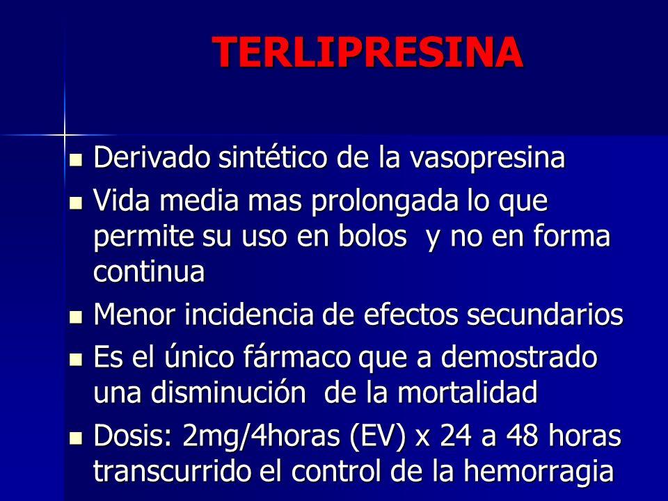 TERLIPRESINA Derivado sintético de la vasopresina Derivado sintético de la vasopresina Vida media mas prolongada lo que permite su uso en bolos y no e