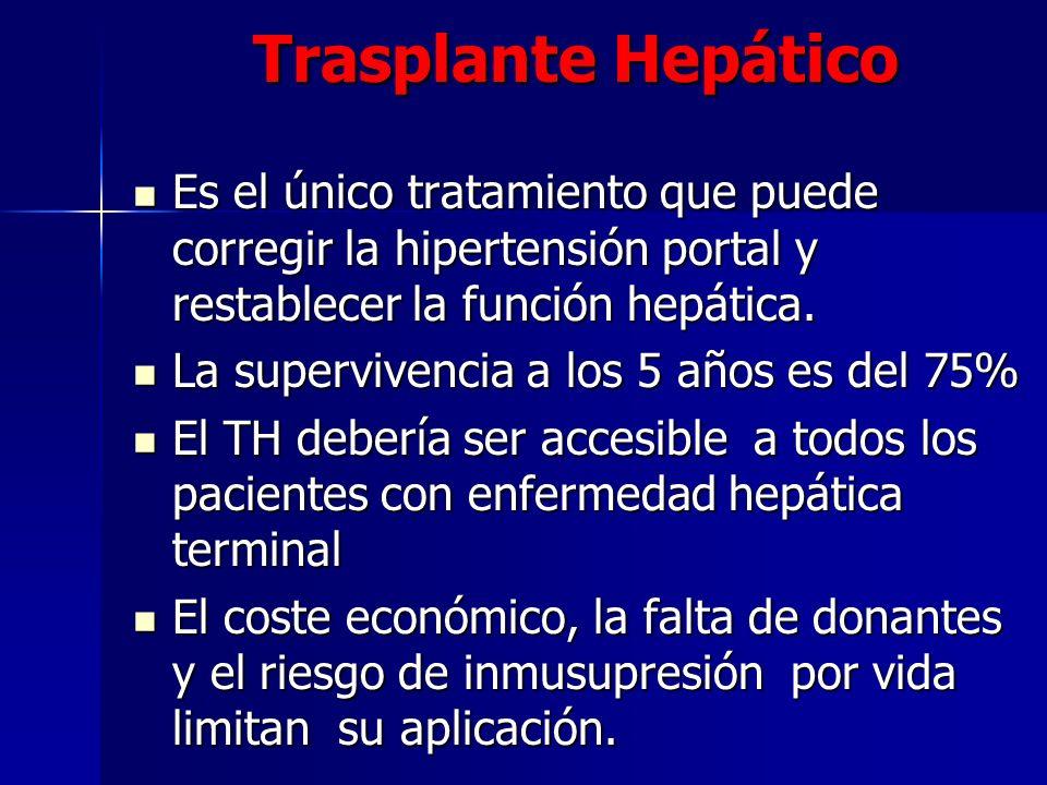 Trasplante Hepático Es el único tratamiento que puede corregir la hipertensión portal y restablecer la función hepática. Es el único tratamiento que p