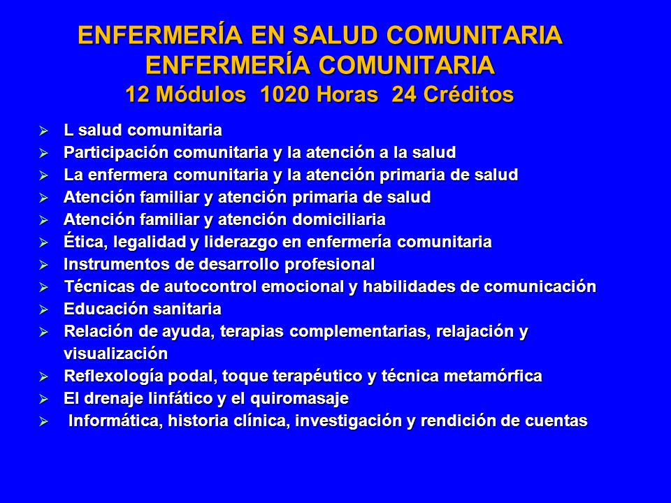ENFERMERÍA EN SALUD COMUNITARIA ENFERMERÍA COMUNITARIA 12 Módulos 1020 Horas 24 Créditos L salud comunitaria L salud comunitaria Participación comunit