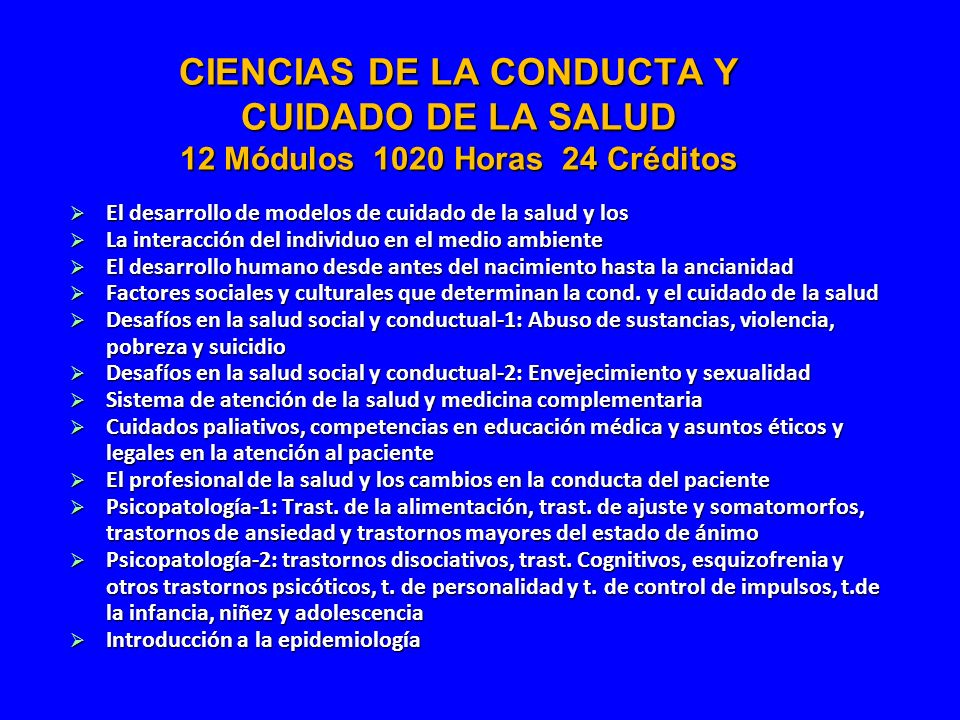 CIENCIAS DE LA CONDUCTA Y CUIDADO DE LA SALUD 12 Módulos 1020 Horas 24 Créditos El desarrollo de modelos de cuidado de la salud y los El desarrollo de