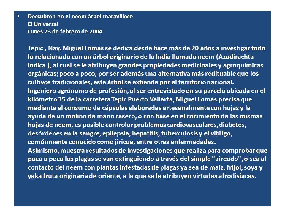 Descubren en el neem árbol maravilloso El Universal Lunes 23 de febrero de 2004 Tepic, Nay. Miguel Lomas se dedica desde hace más de 20 años a investi