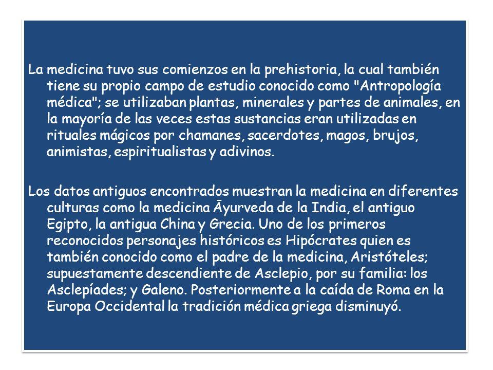 La medicina tuvo sus comienzos en la prehistoria, la cual también tiene su propio campo de estudio conocido como