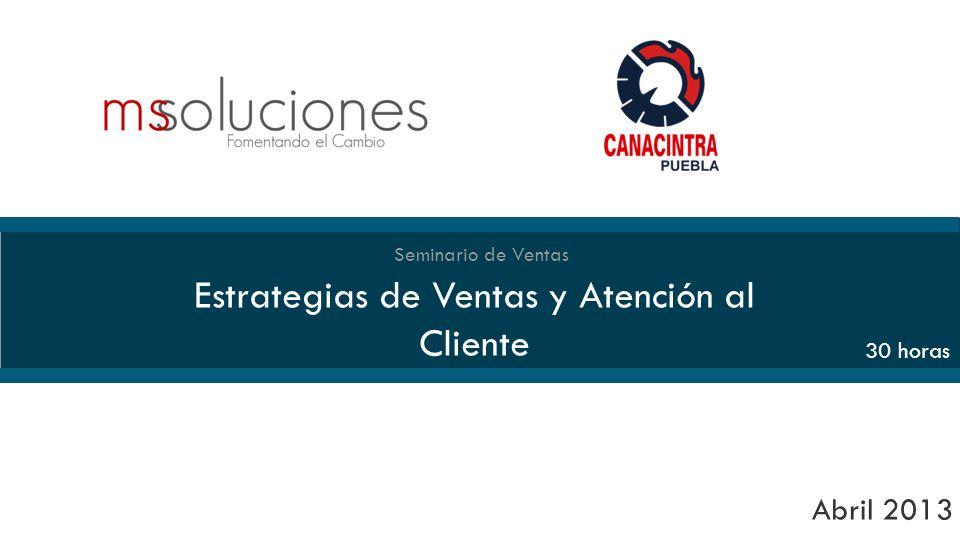 Seminario de Ventas Estrategias de Ventas y Atención al Cliente Abril 2013 30 horas