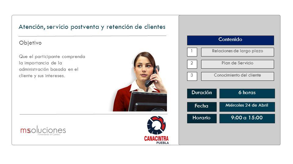 Objetivo Que el participante comprenda la importancia de la administración basada en el cliente y sus intereses. 1 2 3 Relaciones de largo plazo Plan