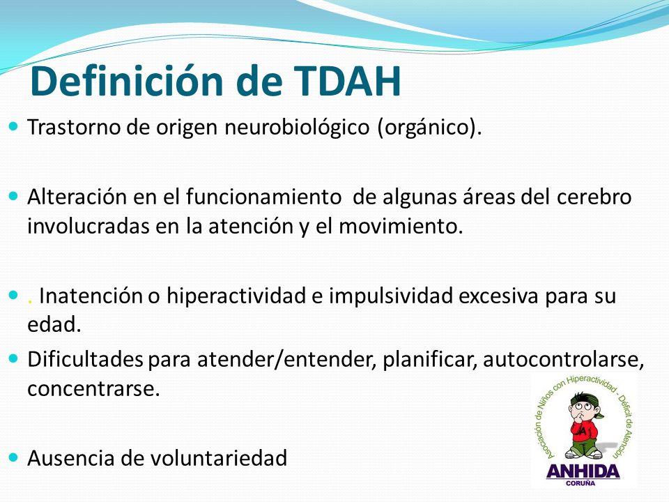 Definición de TDAH Trastorno de origen neurobiológico (orgánico). Alteración en el funcionamiento de algunas áreas del cerebro involucradas en la aten