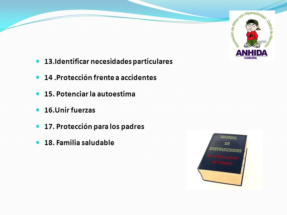 13.Identificar necesidades particulares 14.Protección frente a accidentes 15. Potenciar la autoestima 16.Unir fuerzas 17. Protección para los padres 1