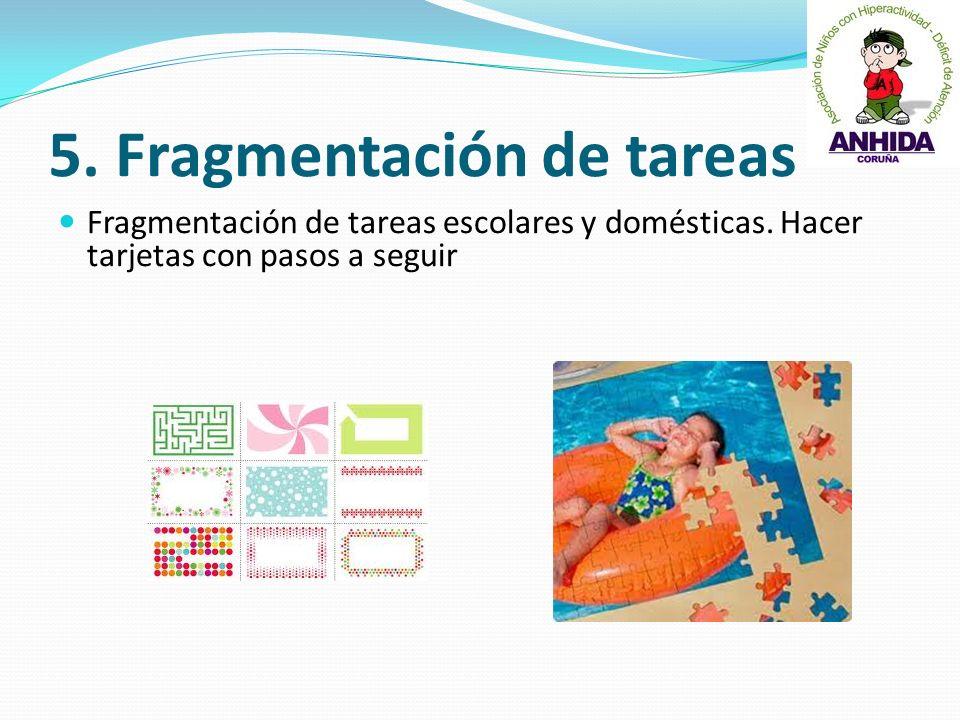 5. Fragmentación de tareas Fragmentación de tareas escolares y domésticas. Hacer tarjetas con pasos a seguir