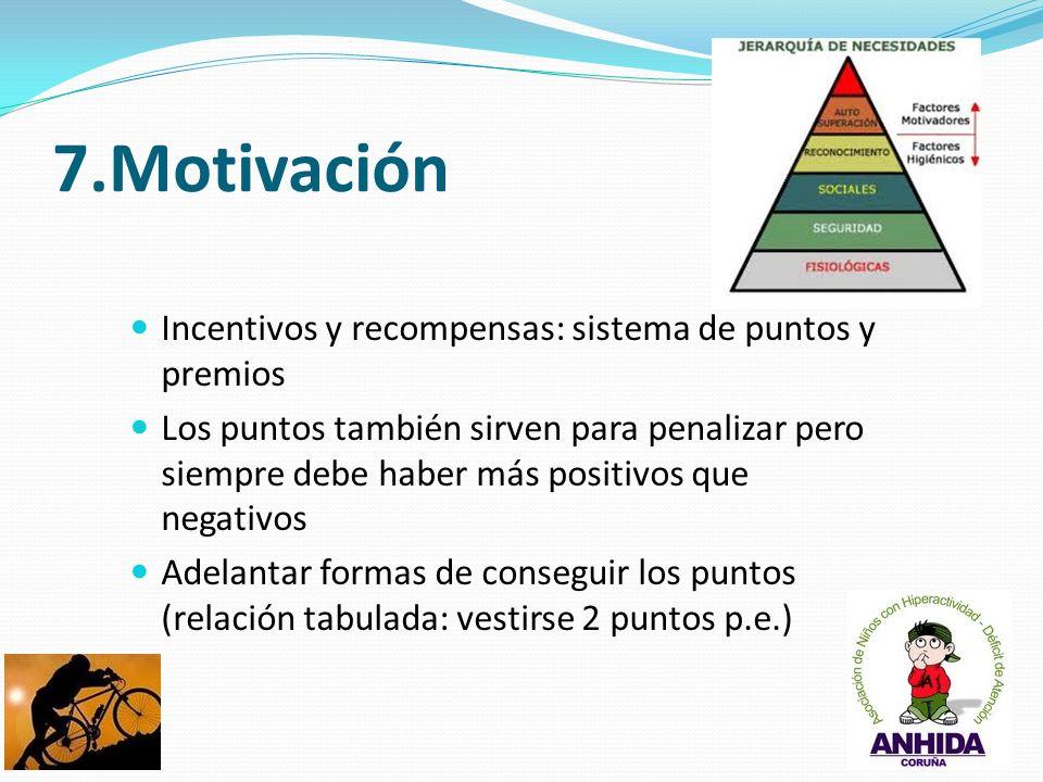 7.Motivación Incentivos y recompensas: sistema de puntos y premios Los puntos también sirven para penalizar pero siempre debe haber más positivos que