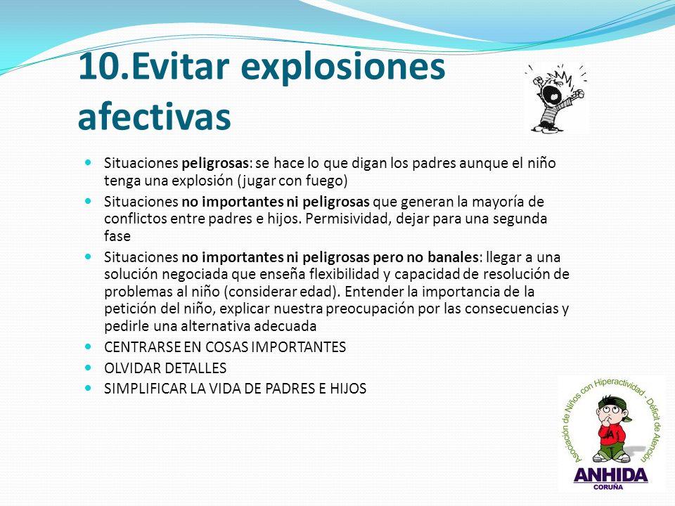 10.Evitar explosiones afectivas Situaciones peligrosas: se hace lo que digan los padres aunque el niño tenga una explosión (jugar con fuego) Situacion