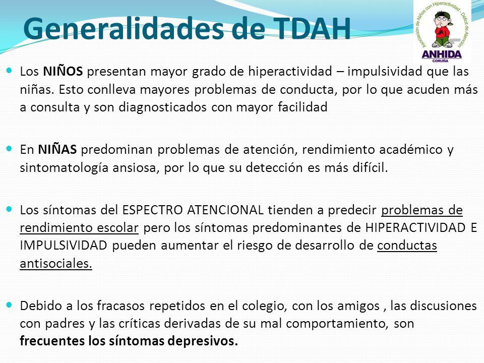 Generalidades de TDAH Los NIÑOS presentan mayor grado de hiperactividad – impulsividad que las niñas. Esto conlleva mayores problemas de conducta, por