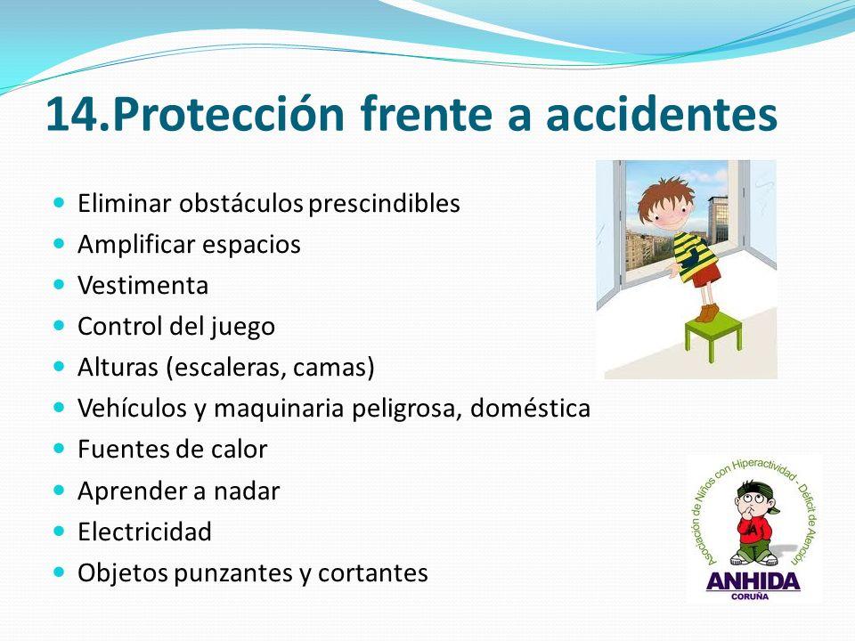 14.Protección frente a accidentes Eliminar obstáculos prescindibles Amplificar espacios Vestimenta Control del juego Alturas (escaleras, camas) Vehícu