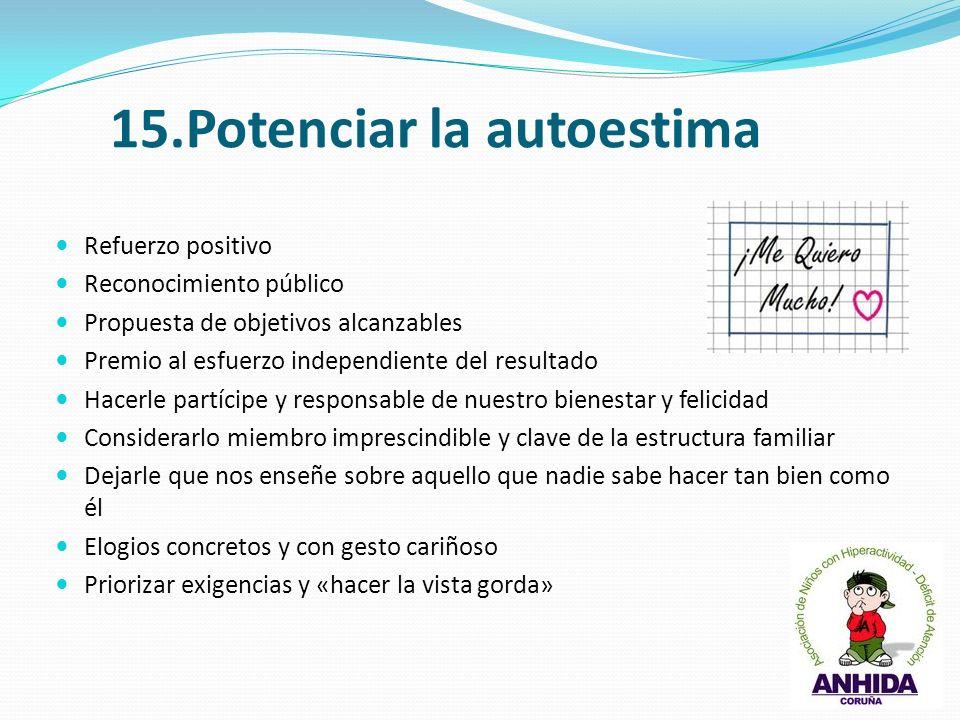 15.Potenciar la autoestima Refuerzo positivo Reconocimiento público Propuesta de objetivos alcanzables Premio al esfuerzo independiente del resultado
