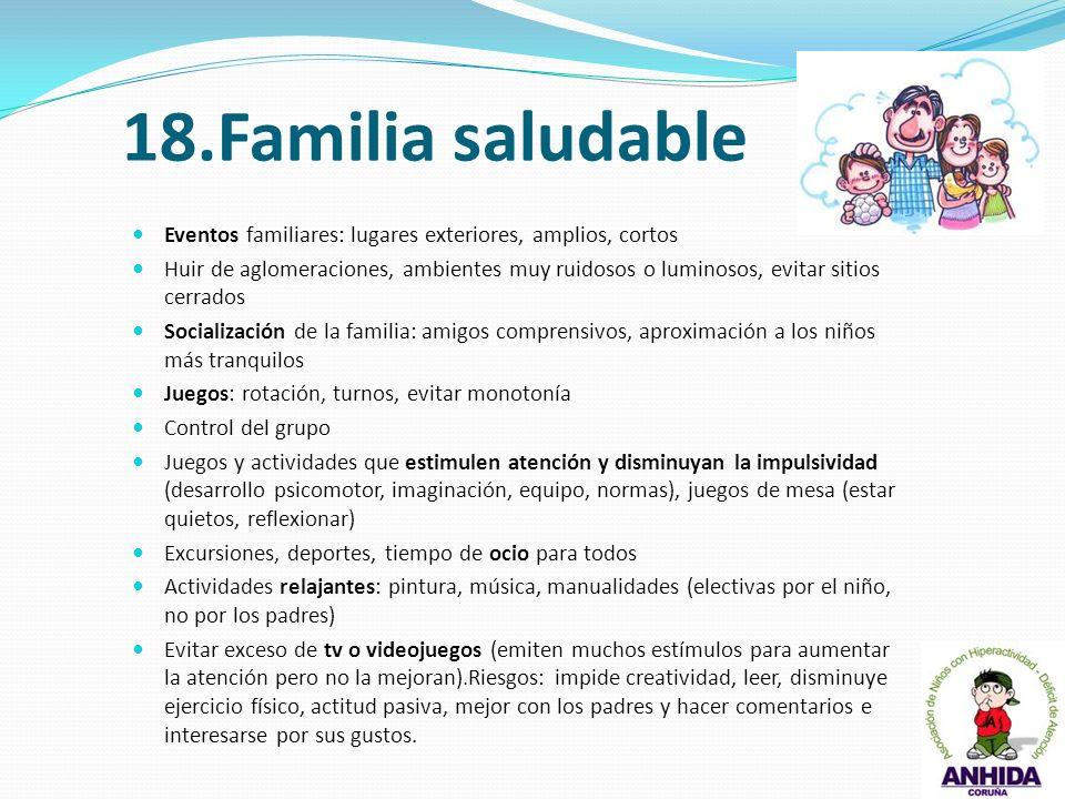 18.Familia saludable Eventos familiares: lugares exteriores, amplios, cortos Huir de aglomeraciones, ambientes muy ruidosos o luminosos, evitar sitios