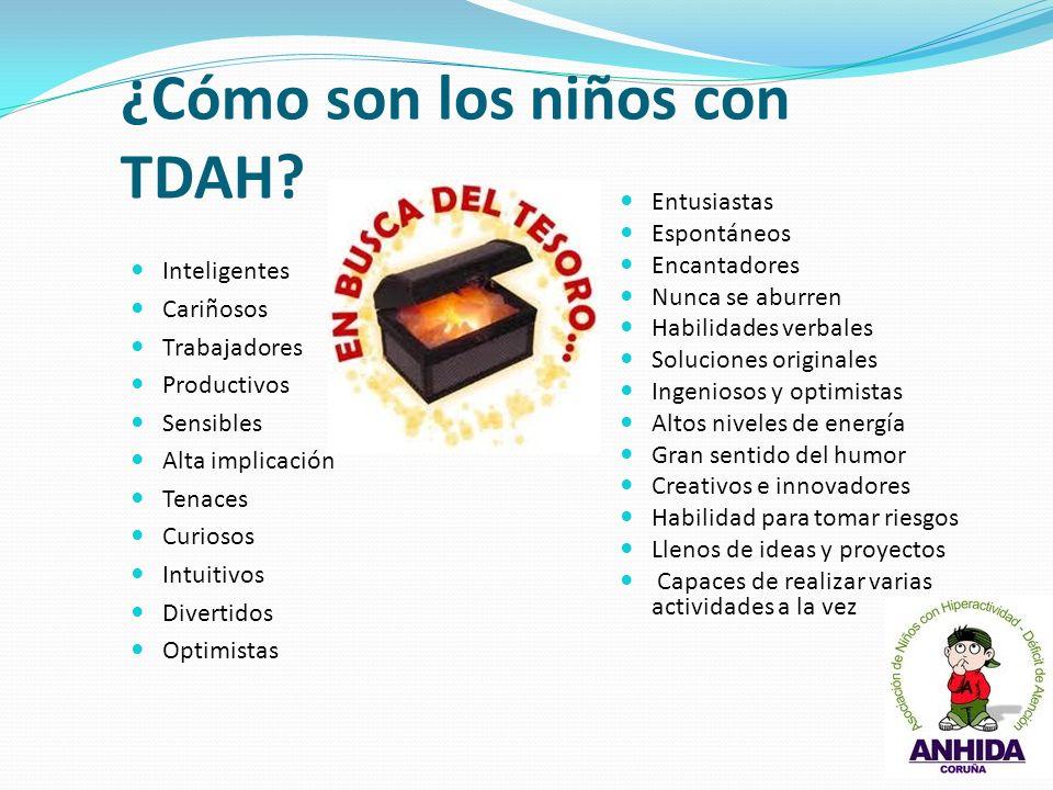 ¿Cómo son los niños con TDAH? Inteligentes Cariñosos Trabajadores Productivos Sensibles Alta implicación Tenaces Curiosos Intuitivos Divertidos Optimi