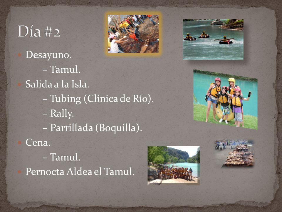 Desayuno. – Tamul. Salida a la Isla. – Tubing (Clínica de Río). – Rally. – Parrillada (Boquilla). Cena. – Tamul. Pernocta Aldea el Tamul.