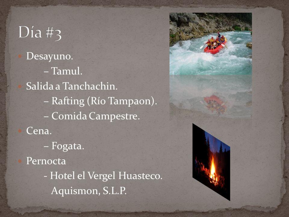 Desayuno. – Tamul. Salida a Tanchachin. – Rafting (Río Tampaon). – Comida Campestre. Cena. – Fogata. Pernocta - Hotel el Vergel Huasteco. Aquismon, S.