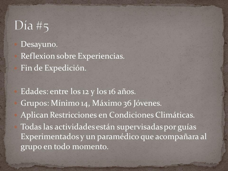 Desayuno. Reflexion sobre Experiencias. Fin de Expedición. Edades: entre los 12 y los 16 años. Grupos: Mínimo 14, Máximo 36 Jóvenes. Aplican Restricci